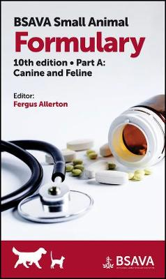 BSAVA Small Animal Formulary, Part A: Canine and Feline 10th edition