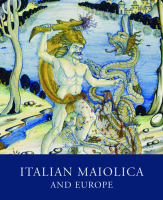 Italian Maiolica and Europe: Medieval and Later Italian Pottery in the Ashmolean Museum