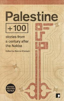 Palestine plus100: Stories from a century after the Nakba