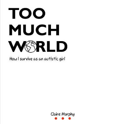 Too Much World: How I survive as an autistic girl