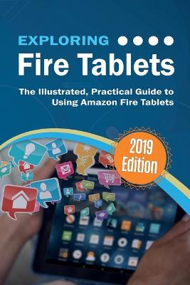 Exploring Fire Tablets: The Illustrated, Practical Guide to using Amazon's Fire Tablet