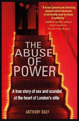 Abuse of Power: A true story of sex and scandal at the heart of London's elite 2nd edition