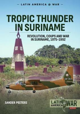 Tropic Thunder in Suriname: Revolution, Coups and War in Suriname, 1975-1992