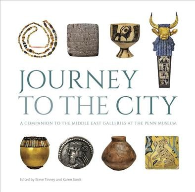 Journey to the City: A Companion to the Middle East Galleries at the Penn Museum