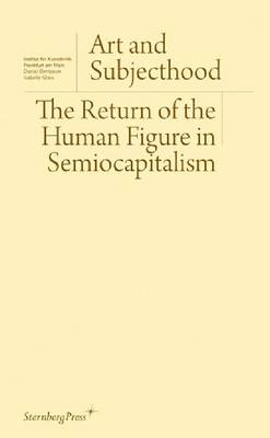 Art and Subjecthood - The Return of the Human Figure in Semiocapitalism