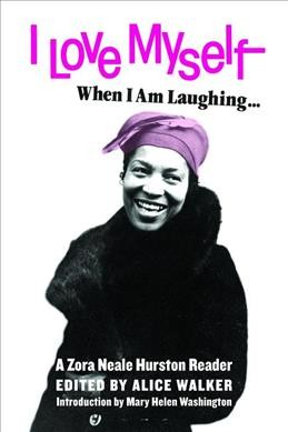 I Love Myself When I Am Laughing... and Then Again When I Am Looking Mean   and Impressive: A Zora Neale Hurston Reader
