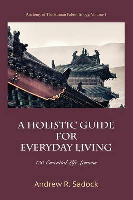 Holistic Guide for Everyday Living: 150 Essential Life Lessons