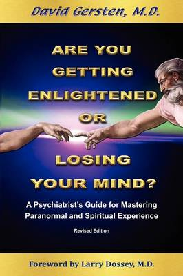 Are You Getting Enlightened or Losing Your Mind?: A Phychiatrist's Guide for Mastering Paranormal and Spiritual Experience