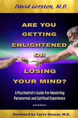 Are You Getting Enlightened or Losing Your Mind?: A Psychiatrist's Guide for Mastering Paranormal and Spiritual Experience.