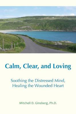 Calm, Clear and Loving: Soothing the Distressed Mind, Healing the Wounded Heart 2nd