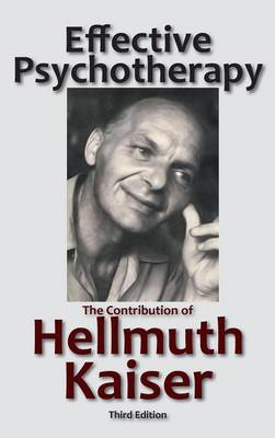 Effective Psychotherapy: The Contribution of Hellmuth Kaiser 3rd