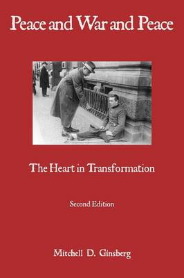 Peace and War and Peace: The Heart in Transformation 2nd ed.