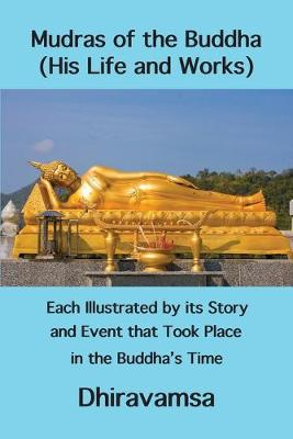 Mudras of the Buddha (His Life and Works): Each Illustrated by its Story and Event that Took Place in the Buddha's Time