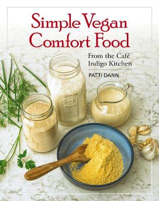 Simple Vegan Comfort Food: From the Cafe Indigo Kitchen