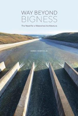 Way Beyond Bigness: The Need for a Watershed Architecture