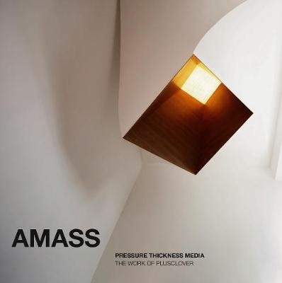 Amass: Pressure Thickness Media / The Work of Plusclover