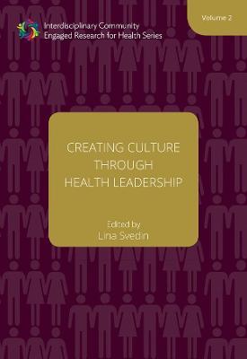 Creating Culture through Health Leadership - Volume 2: Volume 2