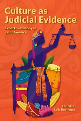 Culture as Judicial Evidence - Expert Testimony in Latin America: Expert Testimony in Latin America Edition, first Edition, Original Publication. First Edition, Original   Publication, We Have the Book in Both