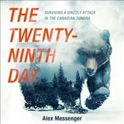 Twenty-Ninth Day Lib/E: Surviving a Grizzly Attack in the Canadian Tundra Library Edition