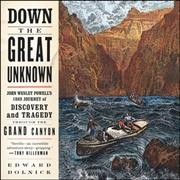 Down the Great Unknown: John Wesley Powell's 1869 Journey of Discovery and Tragedy Through the Grand   Canyon Library Edition