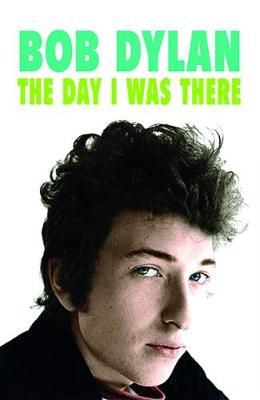 Neil Cossar: Bob Dylan - I Was There