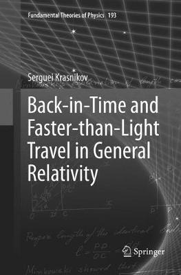 Back-in-Time and Faster-than-Light Travel in General Relativity Softcover reprint of the original 1st ed. 2018