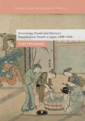 Knowledge, Power, and Women's Reproductive Health in Japan, 1690-1945 Softcover reprint of the original 1st ed. 2018