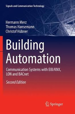 Building Automation: Communication Systems with Eib/Knx, Lon and Bacnet 2nd Softcover Reprint of the Original 2nd 2018 ed.