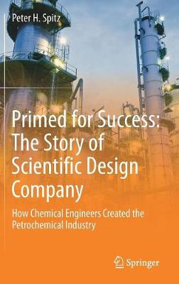 Primed for Success: The Story of Scientific Design Company: How Chemical Engineers Created the Petrochemical Industry 1st ed. 2019