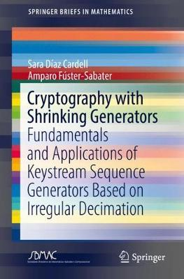 Cryptography with Shrinking Generators: Fundamentals and Applications of Keystream Sequence Generators Based on   Irregular Decimation 1st ed. 2019