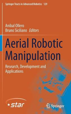 Aerial Robotic Manipulation: Research, Development and Applications 1st ed. 2019