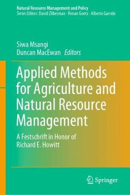 Applied Methods for Agriculture and Natural Resource Management: A Festschrift in Honor of Richard E. Howitt 1st ed. 2019