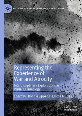 Representing the Experience of War and Atrocity: Interdisciplinary Explorations in Visual Criminology 1st ed. 2019