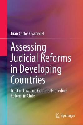 Assessing Judicial Reforms in Developing Countries: Trust in Law and Criminal Procedure Reform in Chile 1st ed. 2019