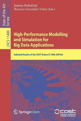 High-Performance Modelling and Simulation for Big Data Applications: Selected Results of the COST Action IC1406 cHiPSet 1st ed. 2019
