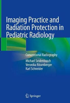 Imaging Practice and Radiation Protection in Pediatric Radiology: Conventional Radiography 1st ed. 2019