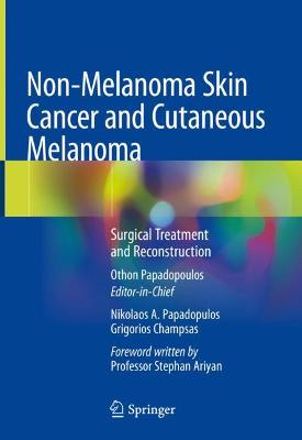 Non-Melanoma Skin Cancer and Cutaneous Melanoma: Surgical Treatment and Reconstruction 1st ed. 2020