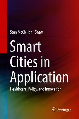 Smart Cities in Application: Healthcare, Policy, and Innovation 1st ed. 2020