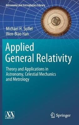 Applied General Relativity: Theory and Applications in Astronomy, Celestial Mechanics and Metrology 1st ed. 2019
