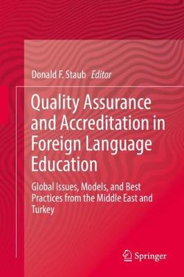 Quality Assurance and Accreditation in Foreign Language Education: Global Issues, Models, and Best Practices from the Middle East and Turkey 1st ed. 2019