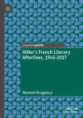 Hitler's French Literary Afterlives, 1945-2017 1st ed. 2019