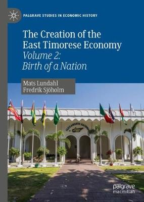 Creation of the East Timorese Economy: Volume 2: Birth of a Nation 1st ed. 2019