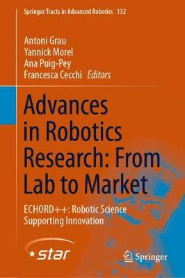 Advances in Robotics Research: From Lab to Market: ECHORDplusplus: Robotic Science Supporting Innovation 1st ed. 2020