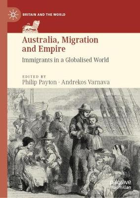 Australia, Migration and Empire: Immigrants in a Globalised World 1st ed. 2019
