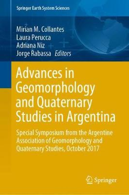 Advances in Geomorphology and Quaternary Studies in Argentina: Special Symposium from the Argentine Association of Geomorphology and   Quaternary Studies, October 2017 1st ed. 2020
