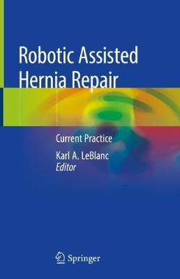 Robotic Assisted Hernia Repair: Current Practice 1st ed. 2019