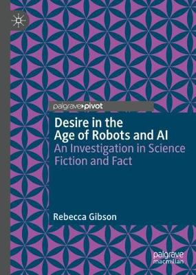 Desire in the Age of Robots and AI: An Investigation in Science Fiction and Fact 1st ed. 2020
