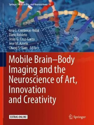 Mobile Brain-Body Imaging and the Neuroscience of Art, Innovation and   Creativity 1st ed. 2019