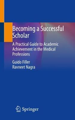 Becoming a Successful Scholar: A Practical Guide to Academic Achievement in the Medical Professions 1st ed. 2019