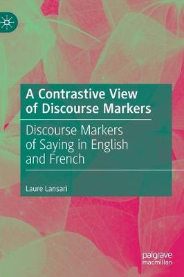 Contrastive View of Discourse Markers: Discourse Markers of Saying in English and French 1st ed. 2020